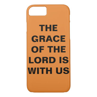 """""""The Grace Of The Lord Is With Us"""" iPhone 8/7 Case"""