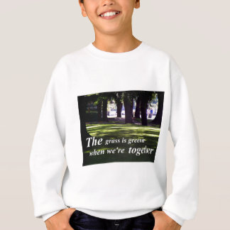 The Grass is Greener When We're Together Sweatshirt