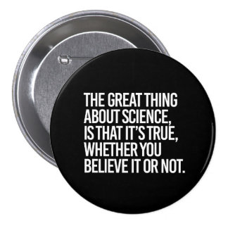 THE GREAT THING ABOUT SCIENCE IS THAT IT'S TRUE WH 3 INCH ROUND BUTTON