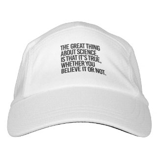 THE GREAT THING ABOUT SCIENCE IS THAT IT'S TRUE WH HAT