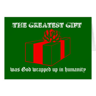 THE GREATEST GIFT was God wrapped up in humanity Card