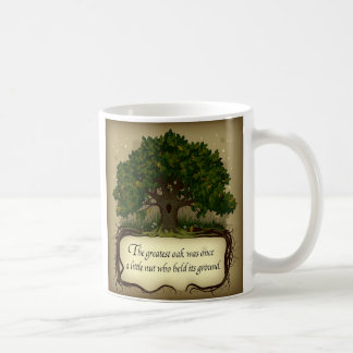 The greatest oak was once a little nut who held... coffee mug