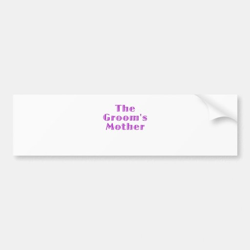 The Grooms Mother Bumper Stickers