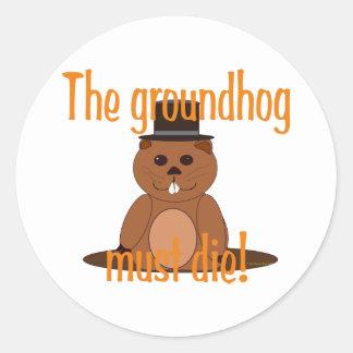 The groundhog must die! classic round sticker
