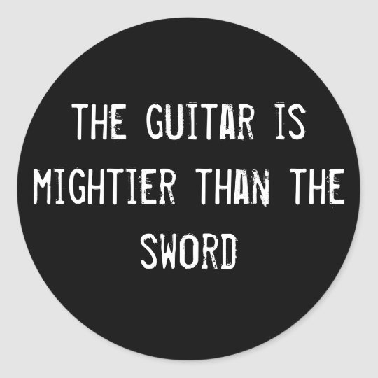 the guitar is mightier than the sword classic round sticker