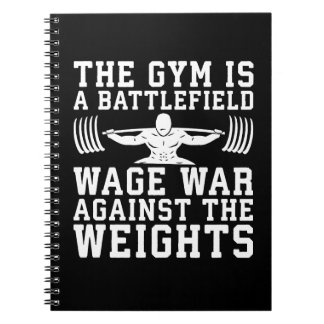 The Gym Is A Battlefield - Workout Motivational Notebooks