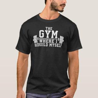 The Gym - Rebuild Myself - Workout Inspirational T-Shirt
