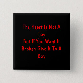 The Heart Is Not A ToyBut If You Want It Broken... 2 Inch Square Button
