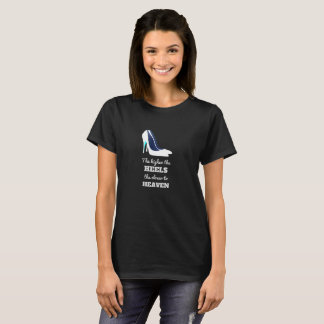 The Higher The Heels, Funny High Heels Quote Shirt