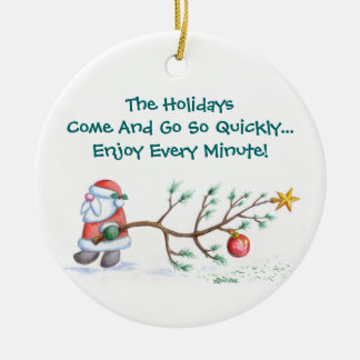 The Holidays Come And Go So Quickly Ceramic Ornament