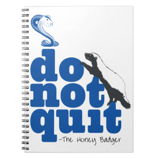 The Honey Badger Don't Quit Spiral Notebook