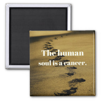 The human soul is a cancer magnet