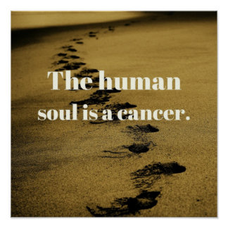 The human soul is a cancer poster