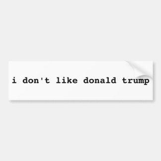 """the """"i don't like donald trump"""" bumper sticker"""