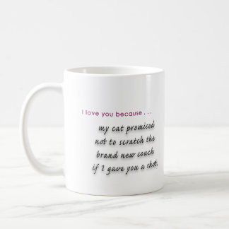"""The """"I love you because...my cat told me to""""  Mug"""