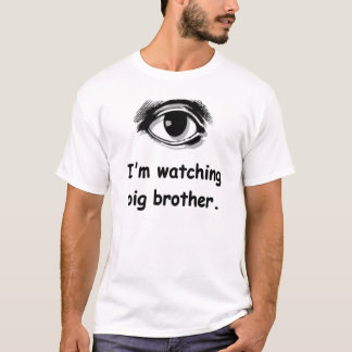 "The ""I'm Watching Big Brother"" t-shirt"