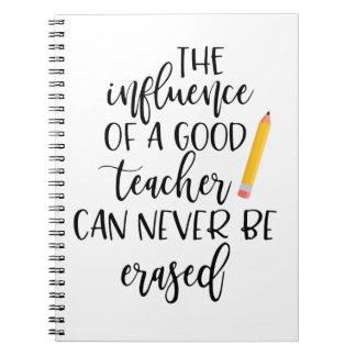The Influence of a Good Teacher Can Never Be Erase Spiral Notebooks