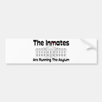 The Inmates Are Running The Asylum Car Bumper Sticker