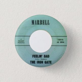 The Iron Gate - Feelin' Bad 1 Inch Round Button