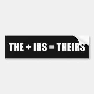 THE + IRS = Theirs Bumper Sticker