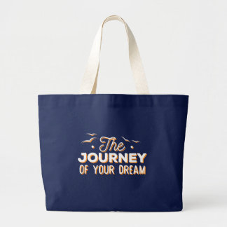 The Journey of Your Dream. Summer Quote. Large Tote Bag