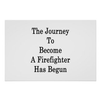 The Journey To Become A Firefighter Has Begun Poster