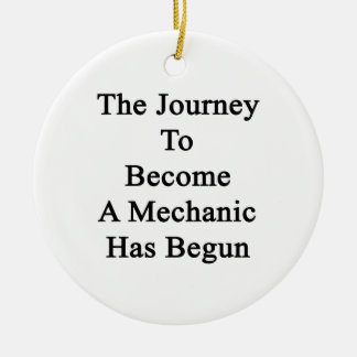 The Journey To Become A Mechanic Has Begun Ceramic Ornament
