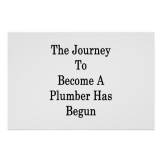 The Journey To Become A Plumber Has Begun Poster