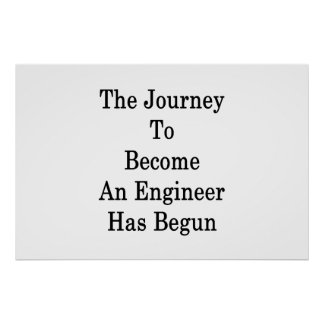The Journey To Become An Engineer Has Begun Poster