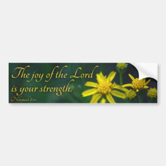 The Joy of the Lord is your strength Yellow flower Bumper Sticker