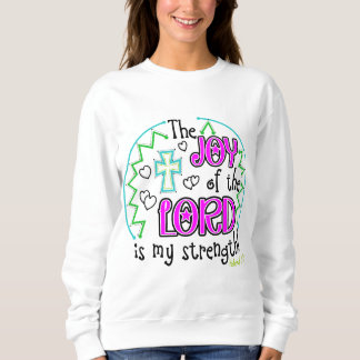 The Joy of the Lord Woman's Sweatshirt