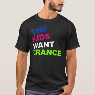 The Kids Want Trance T-Shirt