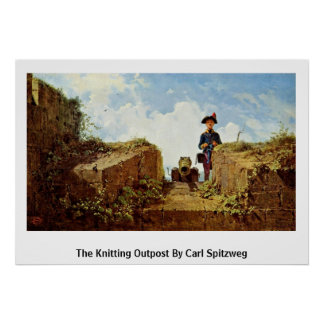 The Knitting Outpost By Carl Spitzweg Poster