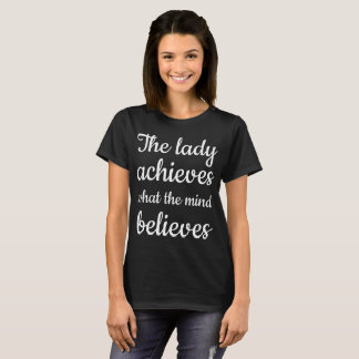 The Lady Achieves What the Mind Believes T-Shirt