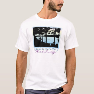 The Lake is Calling I Must Go T-Shirt