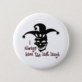 THE LAST LAUGH 2 INCH ROUND BUTTON