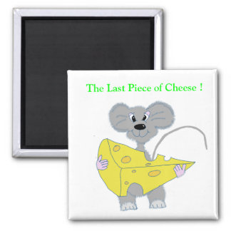 , The Last Piece of Cheese ! Square Magnet