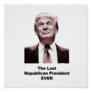 The Last Republican President Ever Perfect Poster