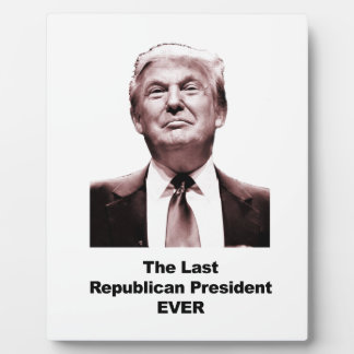 The Last Republican President Ever Plaque