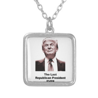 The Last Republican President Ever Silver Plated Necklace