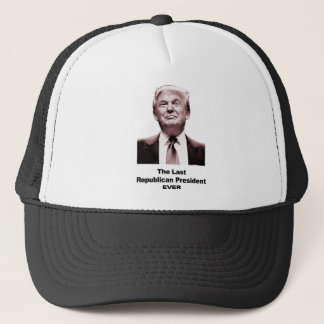 The Last Republican President Ever Trucker Hat
