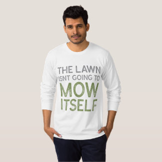 The Lawn Isn't Going To Mow Itself T-Shirt