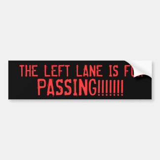 THE LEFT LANE IS FOR, PASSING!!!!!!! BUMPER STICKER