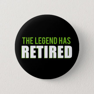 The Legend Has Retired 2 Inch Round Button