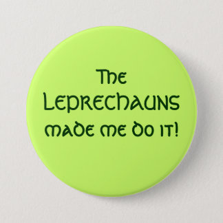 The LEPRECHAUNS made me do it! 3 Inch Round Button