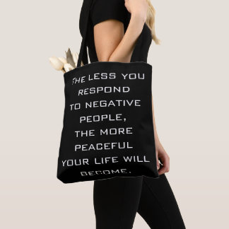 The less you respond to negative people Quote - BW Tote Bag