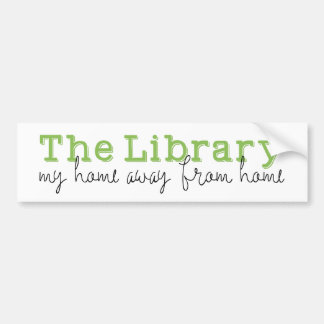 The Library: My home away from home Bumper Sticker