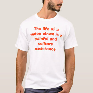 The life of a rodeo clown is a painful and soli... T-Shirt