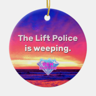 The Lift Police Is Weeping Round Ceramic Ornament