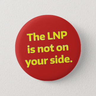 The LNP Is Not On Your Side 2 Inch Round Button